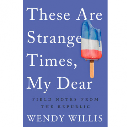 """Cover image of Wendy Willis' book, """"These Are Strange Times, My Dear"""""""